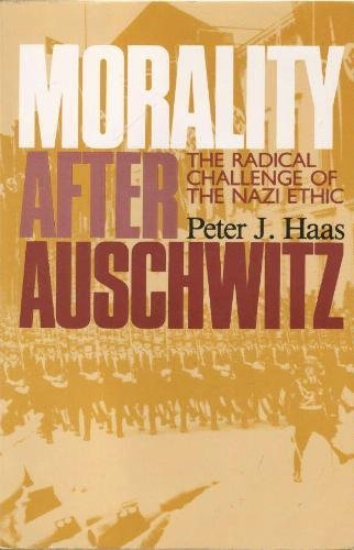 Morality After Auschwitz: The Radical Challenge of the Nazi Ethic (9780800625818) by Peter J. Haas