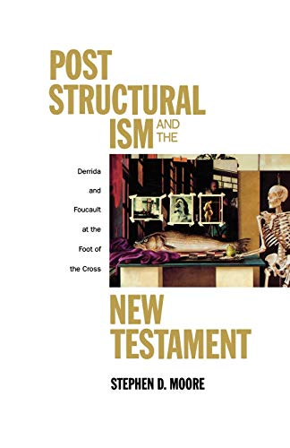 Poststructuralism and the New Testament : Derrida and Foucault at the foot of the Cross.: MOORE, ...