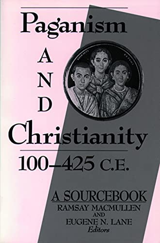PAGANISM AND CHRISTIANITY 100-425 C.E. : A Sourcebook