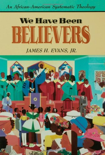 9780800626723: We Have Been Believers: An African-American Systematic Theology