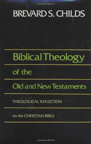 9780800626754: Biblical Theology of the Old and New Testaments: Theological Reflection on the Christian Bible