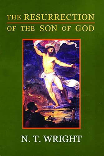 The Resurrection of the Son of God (Christian Origins and the Question of God, Vol. 3): N. T. ...