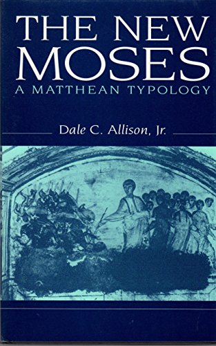 The New Moses: A Matthean Typology: Allison, Dale C., Jr.