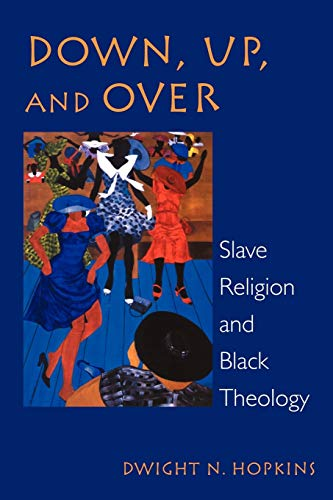 9780800627232: Down, Up, and Over: Slave Religion and Black Theology (New Vectors in the Study of Religion and Theology)