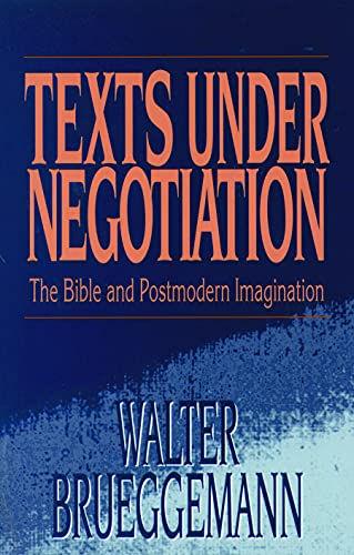 Texts Under Negotiation: The Bible and Postmodern Imagination (0800627369) by Walter Brueggemann