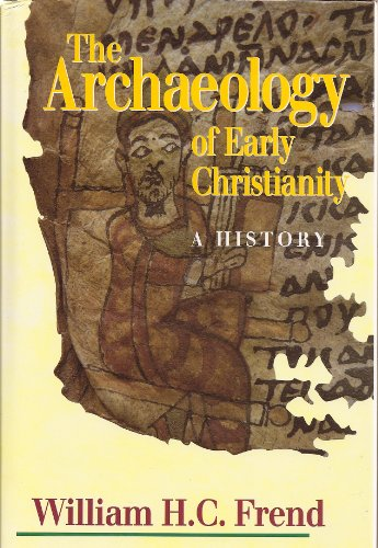 9780800628116: The Archaeology of Early Christianity: A History