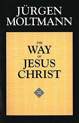 The Way of Jesus Christ: Moltmann, Jurgen