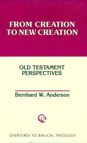 9780800628475: From Creation to New Creation: Old Testament Perspectives (Overtures to Biblical Theology)