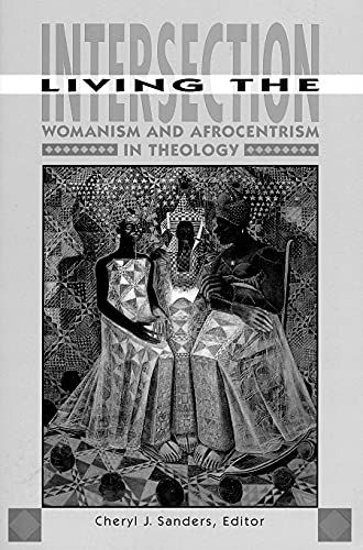Living the Intersection Womanism and Afrocentrism in Theology