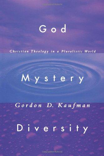 God, Mystery, Diversity: Christian Theology in a: Gordon D. Kaufman