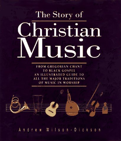 The Story of Christian Music: From Gregorian: Andrew Wilson-Dickson