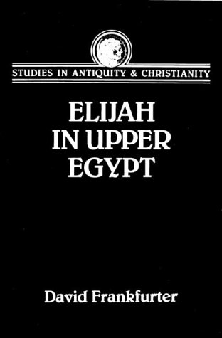 9780800631062: Elijah in Upper Egypt: The Apocalypse of Elijah and Early Egyptian Christianity (Studies in Antiquity & Christianity)