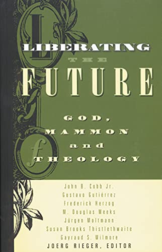Liberating the Future: God, Mammon, and Theology: Jorg Rieger