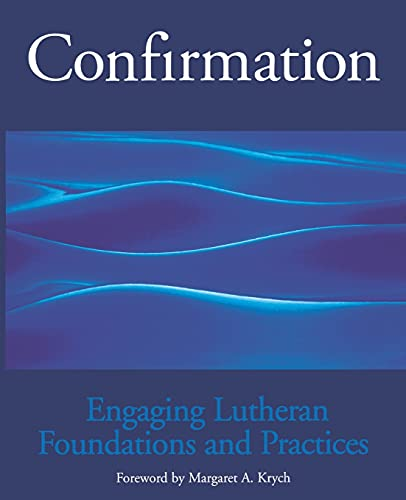 Confirmation Engaging Lutheran Foundations and Practices: Margaret A. Krych