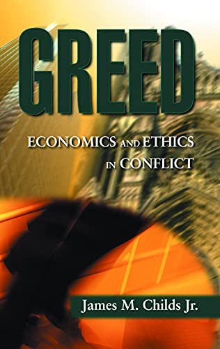 Greed : Economics and Ethics in Conflict: Childs, James M.,