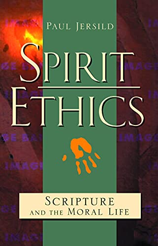 Spirit Ethics: Scripture and the Moral Life: Paul T. Jersild