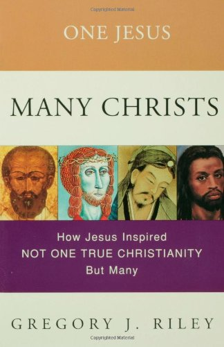 9780800632427: One Jesus, Many Christs : How Jesus Inspired Not One True Christianity, but Many