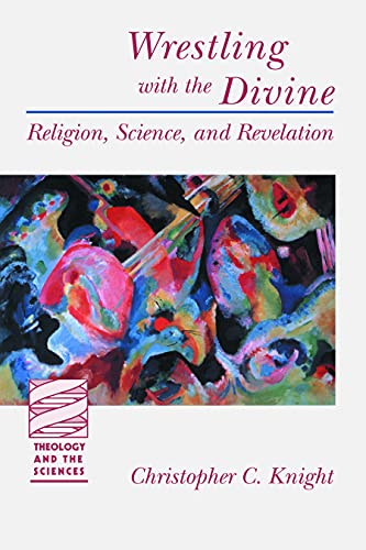 Wrestling with the Divine (Theology and the Sciences) (Theology & the Sciences): Christopher C....