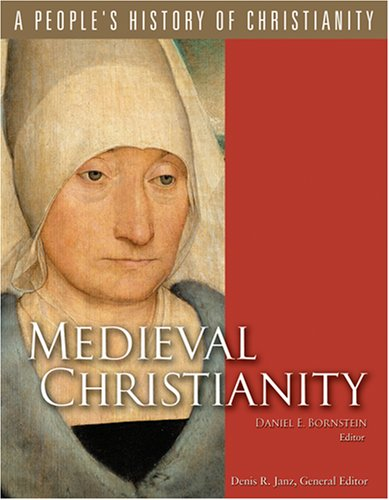 MEDIEVAL CHRISTIANITY : A People's History of Christianity Volume 4,