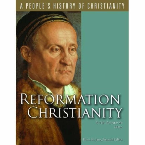 REFORMATION CHRISTIANITY : A People's History of Christianity Volume 5