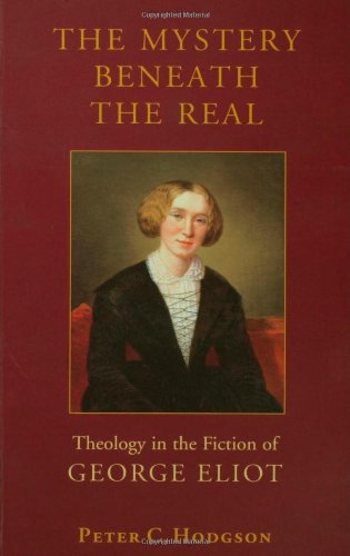The Mystery Beneath the Real: Theology in the Fiction of George Eliot (0800634365) by Peter C. Hodgson