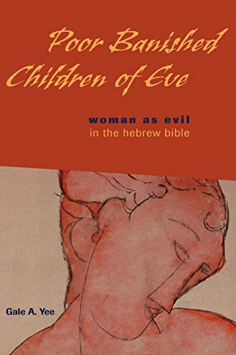 Poor Banished Children of Eve: Woman as Evil in the Hebrew Bible: Gale A. Yee
