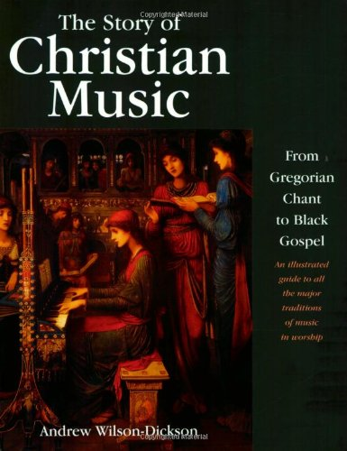 The Story of Christian Music : From: Andrew Wilson-Dickson