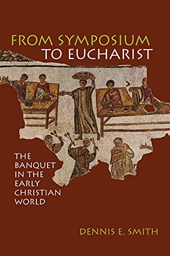 9780800634896: From Symposium to Eucharist: In the Banquet of Early Christian World