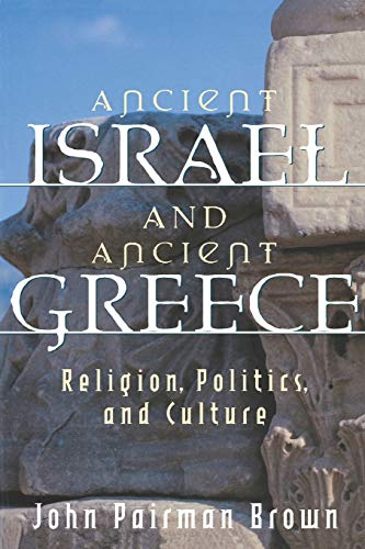 Ancient Israel and Ancient Greece: Religion, Politics, and Culture: John Pairman Brown