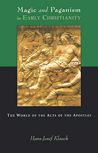 Magic and Paganism in Early Christianity: The World of the Acts of the Apostles