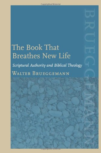 The Book That Breathes New Life : Scriptural Authority and Biblical Theology - Walter Brueggemann