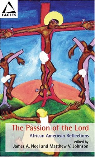The Passion of the Lord: African American Reflections (Facets): Noel, James A.