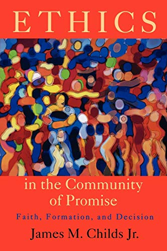 Ethics in the Community of Promise: Faith,: Childs, James M.