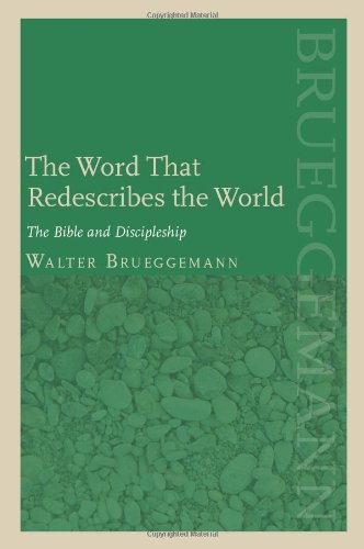 The Word That Redescribes the World: The Bible and Discipleship (080063814X) by Walter Brueggemann