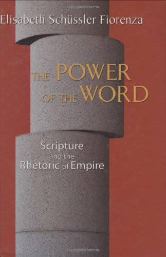 The Power of the Word: Scripture and the Rhetoric of Empire: Fiorenza, Elisabeth Schussler
