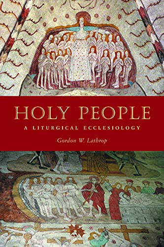 Holy People: A Liturgical Ecclesiology: Gordon W. Lathrop