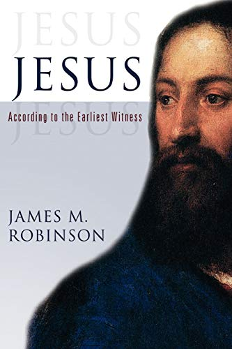 JESUS : According to the Earliest Witness: Robinson, James M.