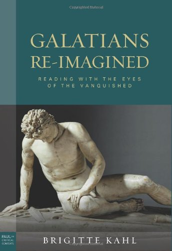 Galatians Re-Imagined: Reading With the Eyes of the Vanquished (Paul in Critical Contexts): ...
