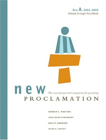 New Proclamation: Year A, 2004-2005. Advent through Holy Week: Waetjen, Herman C.; Jack Dean ...
