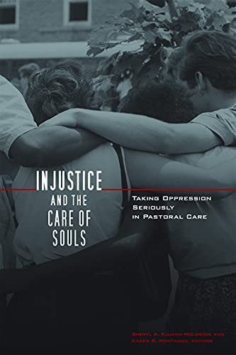 Injustice and the Care of Souls: Taking Oppression Seriously in Pastoral Care: Sheryl ...