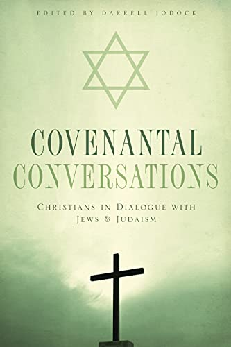 Covenantal Conversations: Christians in Dialogue with Jews and Judaism: Darrell Jodock