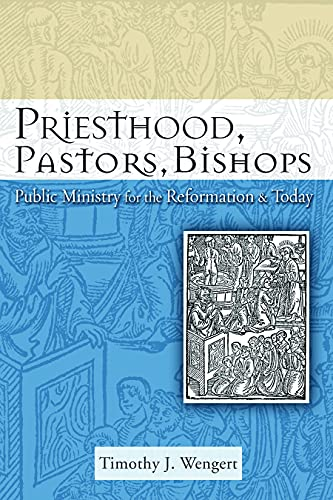 9780800663131: Priesthood, Pastors, Bishops: Public Ministry for the Reformation and Today (Lutheran Reformation 500)