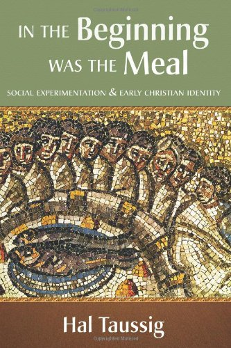 In the Beginning was the Meal: Social Experimentation and Early Christian Identity: TAUSSIG, Hal