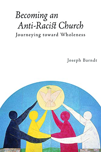 Becoming the Anti-racist Church: Journeying Toward Wholeness: Joseph Barndt