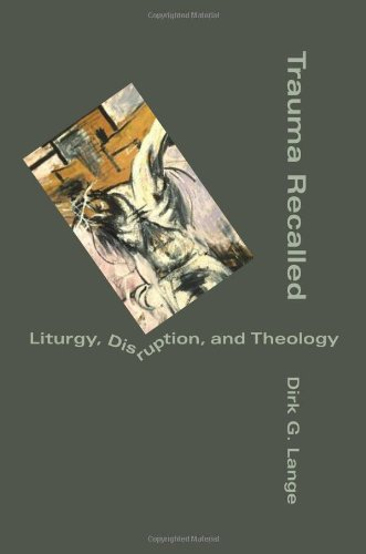 Trauma Recalled: Liturgy, Disruption, and Theology: Dirk G. Lange