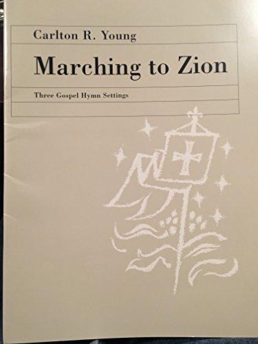 Marching to Zion Three Gospel Hymn Settings: Carlton B. Young