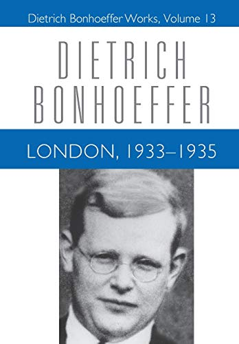 London, 1933-1935 (Dietrich Bonhoeffer Works, Vol. 13) (0800683137) by Keith Clements