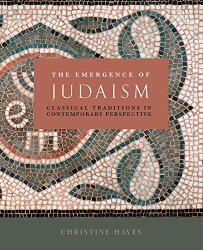 The Emergence of Judaism: Classical Traditions in Contemporary Perspective: Christine Hayes