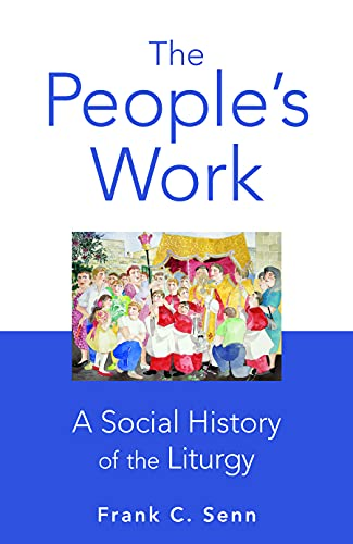 THE PEOPLE'S WORK : A Social History of the Liturgy