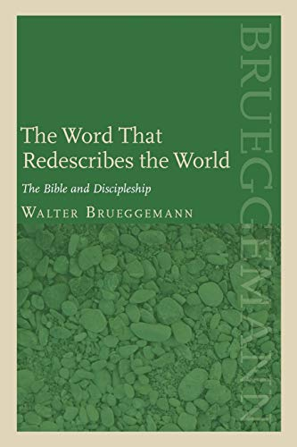 The Word That Redescribes the World: The Bible and Discipleship: Walter Brueggemann